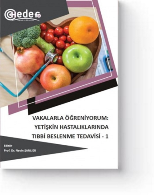 Vakalarla Öğreniyorum: Yetişkin Hastalıklarında Tıbbi Beslenme Tedavisi-1 (1. Baskı)