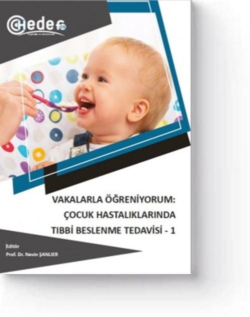 Vakalarla Öğreniyorum: Çocuk Hastalıklarında Tıbbi Beslenme Tedavisi-1 (1. Baskı)