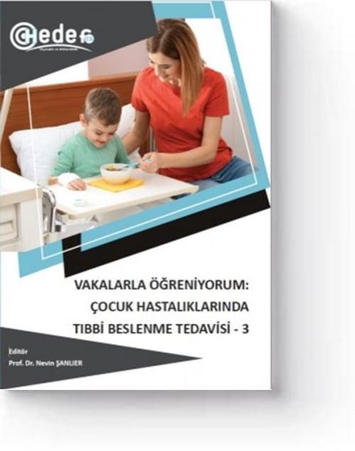 Vakalarla Öğreniyorum: Çocuk Hastalıklarında Tıbbi Beslenme Tedavisi-3 (1. Baskı)
